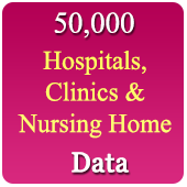 50,000 Hospitals, Clinics & Nursing Homes  (All Types - All India) Data - In Excel Format